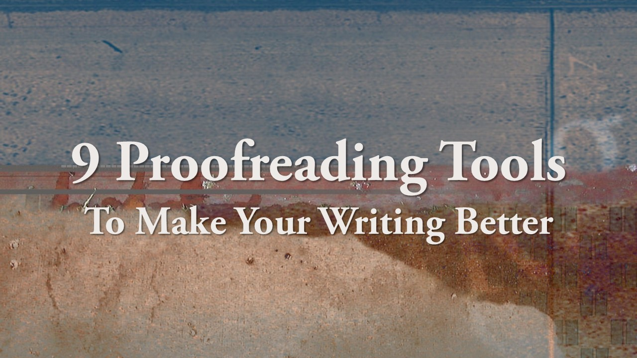 9 ProofReading Tools To Make Your Writing Better