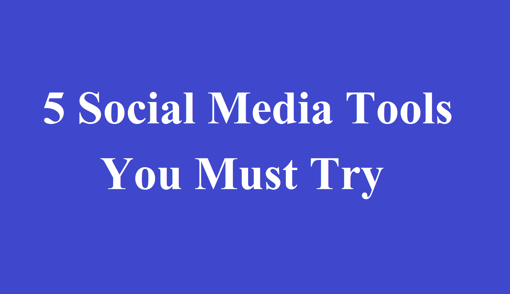 5 Social Media Tools You Must Try