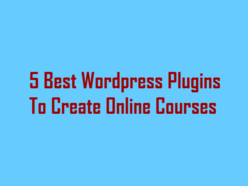 5 Best WordPress Plugins To Create Online Courses
