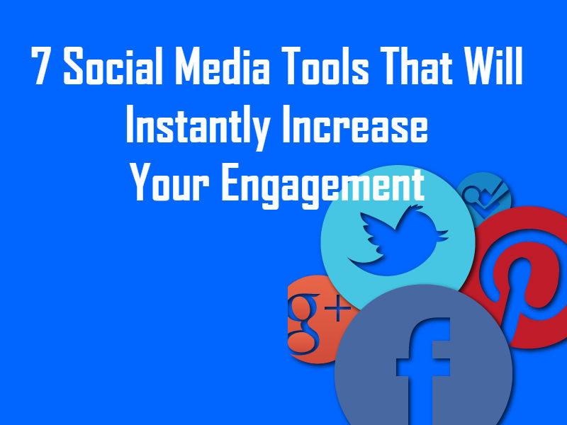 7 Social Media Tools Instantly Increase engagement