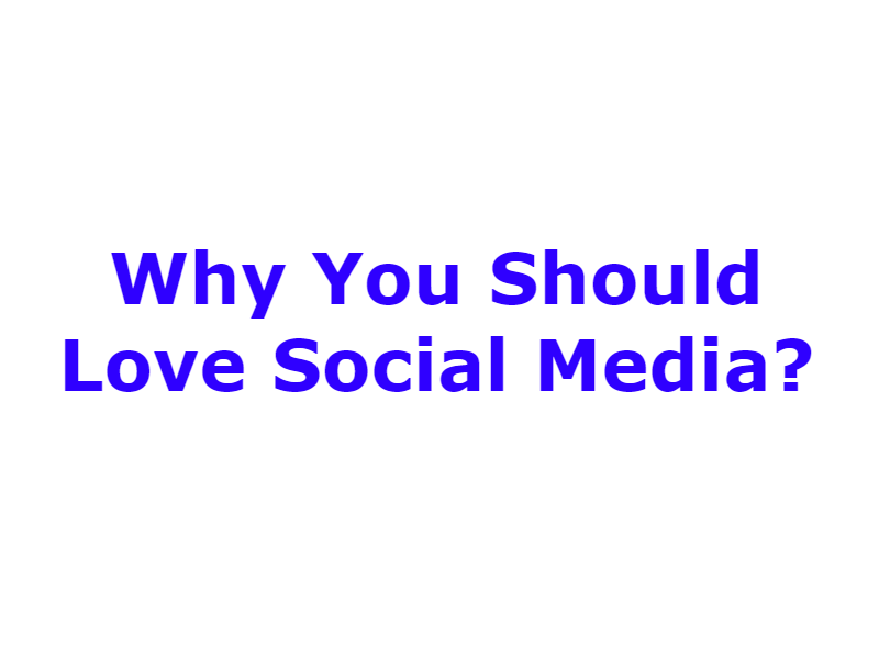 Why You Should Love Social Media?